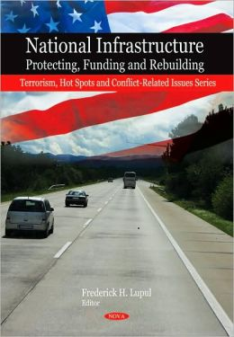 National Infrastructure: Protecting, Funding and Rebuilding