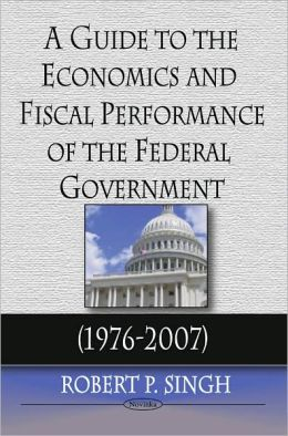 Guide to the Economics and Fiscal Performance of the Federal Government (1976-2007)