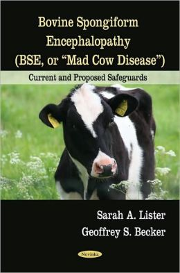 Bovine Spongiform Encephalopathy (BSE, or Mad Cow Disease): Current and Proposed Safeguards