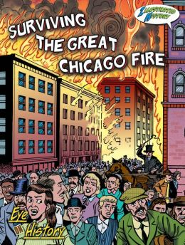 Surviving the Great Chicago Fire: Illustrated History