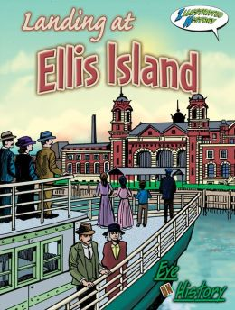 Landing at Ellis Island: Illustrated History