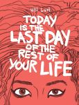 Book Cover Image. Title: Today is the Last Day of the Rest of Your Life, Author: Ulli Lust