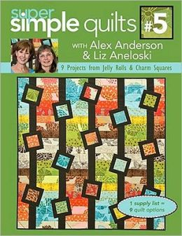 Super Simple Jelly Roll Quilts with Alex Anderson & Liz Anelosk: 9 Projects from Jelly Rolls & Charm Squares
