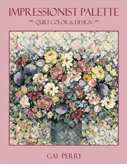 Impressionist Palette: Quilt Color & Design (PagePerfect NOOK Book)
