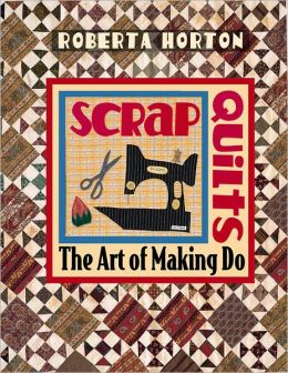 Scrap Quilts: The Art of Making Do (PagePerfect NOOK Book)
