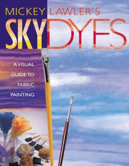Skydyes: A Visual Guide to Fabric Painting (PagePerfect NOOK Book)