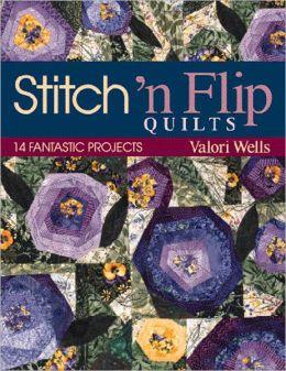 Stitch N Flip Quilts: 14 Fantastic Projects
