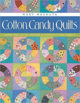Cotton Candy Quilts: Using Feed Sacks, Vintage, and Reproduction Fabrics (PagePerfect NOOK Book)