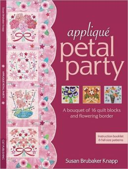 Applique Petal Party: A Bouquet of 16 Blocks & Flowering Border (PagePerfect NOOK Book)