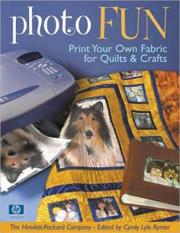 Photo Fun: Print Your Own Fabric for Quilts & Crafts (PagePerfect NOOK Book)