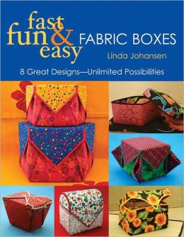 Fast, Fun & Easy Fabric Boxes: 8 Great Designs???Unlimited Possibilities (PagePerfect NOOK Book)