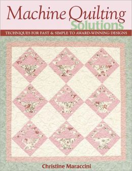 Machine Quilting Solutions: Techniques for Fast & Simple to Award-Winning Designs (PagePerfect NOOK Book)