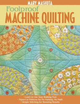 Foolproof Machine Quilting: Learn to Use Your Walking Foot - Paper-Cut Patterns for No Marking, No Math - Simple Stitching for Stunning Results (PagePerfect NOOK Book)