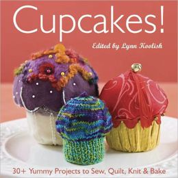Cupcakes!: 30+ Yummy Projects to Sew, Quilt, Knit & Bake (PagePerfect NOOK Book)