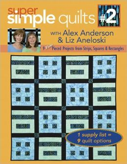 Super Simple Quilts #2 with Alex Anderson & Liz Aneloski: 9 NEW Pieced Projects from Strips, Squares & Rectangles (PagePerfect NOOK Book)