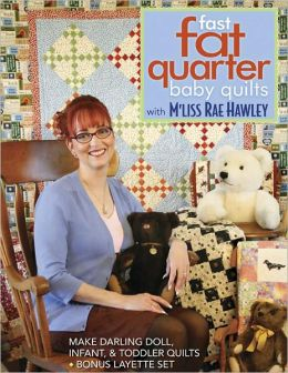 Fast, Fat Quarter Baby Quilts with M'Liss Rae Hawley: Make Darling Doll, Infant, & Toddler Quilts - Bonus Layette S (PagePerfect NOOK Book)