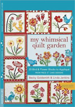 My Whimsical Quilt Garden: 20 Bird & Flower Blocks to Appliqu?? from Piece O' Cake Designs (PagePerfect NOOK Book)