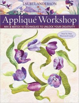 Applique Workshop: Mix & Match 10 Techniques to Unlock Your Creativity (PagePerfect NOOK Book)
