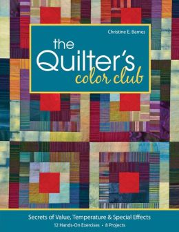 The Quilter's Color Club: Secrets of Value, Temperature & Special Effects -- 12 Hands-On Exercises -- 8 Projects
