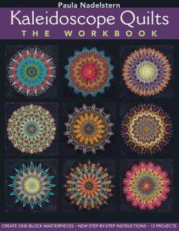 Kaleidoscope Quilts: The Workbook