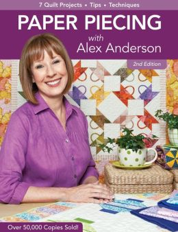 Paper Piecing with Alex Anderson: 7 Quilt Projects, Tips, Techniques