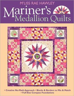 Mariners Medallion Quilts: Creative No-Math Approach - Blocks & Borders to Mix & Match - Full-Size Compass Foundations (PagePerfect NOOK Book)