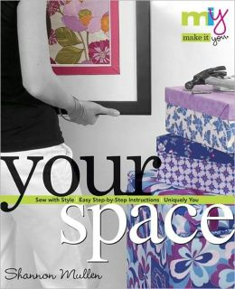 Make it You(tm)-Your Space: Sew with Style Easy Step-by-Step Instructions Uniquely You (PagePerfect NOOK Book)