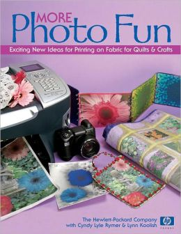 More Photo Fun: Exciting New Ideas for Printing on Fabric for Quilts & Crafts (PagePerfect NOOK Book)