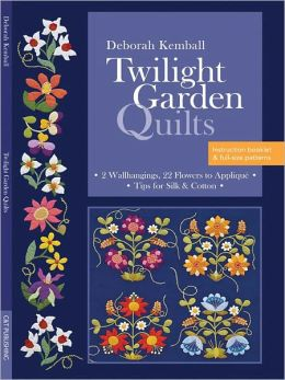 Twilight Garden Quilts: 2 Wallhangings, 22 Flowers to Applique, Tips for Silk & Cotton (PagePerfect NOOK Book)