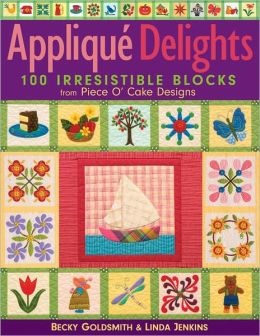 Applique Delights: 100 Irresistible Blocks from Piece O' Cake Designs (PagePerfect NOOK Book)