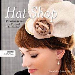 Hat Shop: 25 Projects to Sew, from Practical to Fascinating (PagePerfect NOOK Book)
