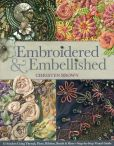 Book Cover Image. Title: Embroidered & Embellished:  85 Stitches Using Thread, Floss, Ribbon, Beads & More * Step-by-Step Visual Guide, Author: Christen Brown