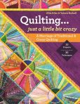 Book Cover Image. Title: Quilting - Just a Little Bit Crazy:  A Marriage of Traditional & Crazy Quilting, Author: Allie Aller