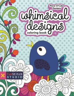 Whimsical Designs Coloring Book: 18 Fun Designs + See How Colors Play Together + Creative Ideas