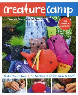 Creature Camp: Make Your Own * 18 Softies to Draw, Sew & Stuff