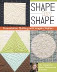 Book Cover Image. Title: Shape by Shape Free-Motion Quilting with Angela Walters:  70+ Designs for Blocks, Backgrounds & Borders, Author: Angela Walters