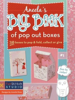 Aneela's Big Book of Pop Out Boxes: 30 Boxes to Pop & Fold, Collect or Give