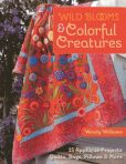 Book Cover Image. Title: Wild Blooms & Colorful Creatures:  15 Applique Projects - Quilts, Bags, Pillows & More, Author: Wendy Williams