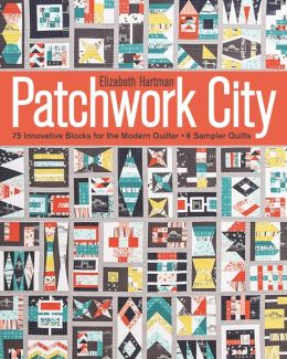 Patchwork City: 75 Innovative Blocks for the Modern Quilter * 6 Sampler Quilts