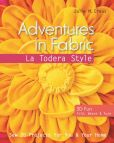 Book Cover Image. Title: Adventures in Fabric-La Todera Style:  Sew 20 Projects for You & Your Home, Author: Julie M. Creus