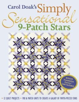 Carol Doak's Simply Sensational 9-Patch: 12 Quilt Projects Mix & Match Units to Create a Galaxy of Paper-Pieced Stars