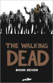 Book Cover Image. Title: The Walking Dead, Book Seven, Author: Robert Kirkman