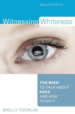 Witnessing Whiteness: The Need to Talk About Race and How to Do It