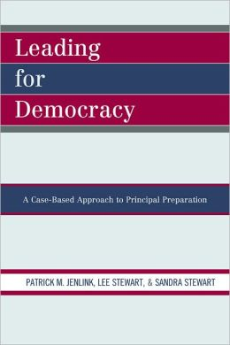 Leading For Democracy: A Case-Based Approach to Principal Preparation