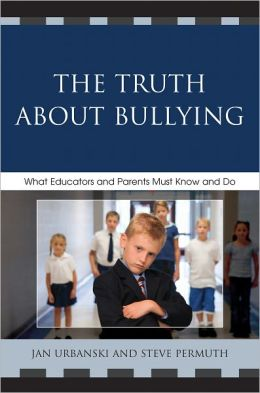 The Truth About Bullying: What Educators and Parents Must Know and Do