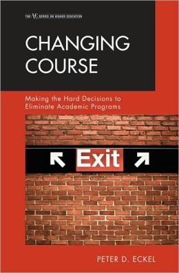 Changing Course: Making the Hard Decisions to Eliminate Academic Programs