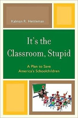 It's the Classroom, Stupid: A Plan to Save America's Schoolchildren