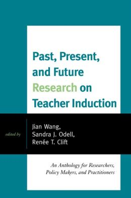 Past, Present, and Future Research on Teacher Induction: An Anthology for Researchers, Policy Makers, and Practitioners
