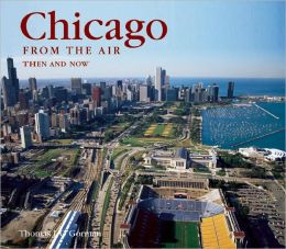 Chicago from the Air Then and Now