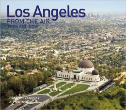 Los Angeles From the Air Then and Now